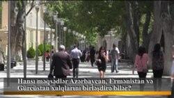 Hansı məqsədlər Azərbaycan, Ermənistan və Gürcüstan xalqlarını birləşdirə bilər?