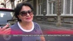 Sovet İttifaqını necə xatırlayırsız? Münasibətiniz necədir?